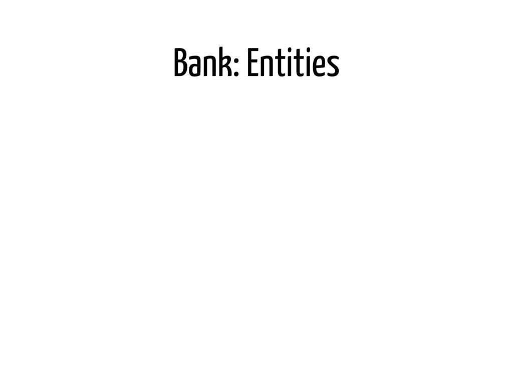 Bank: Entities