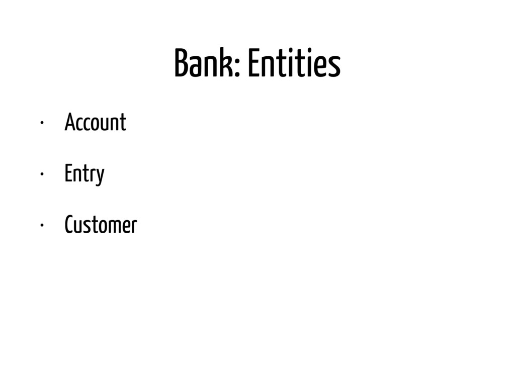 Bank: Entities • Account • Entry • Customer