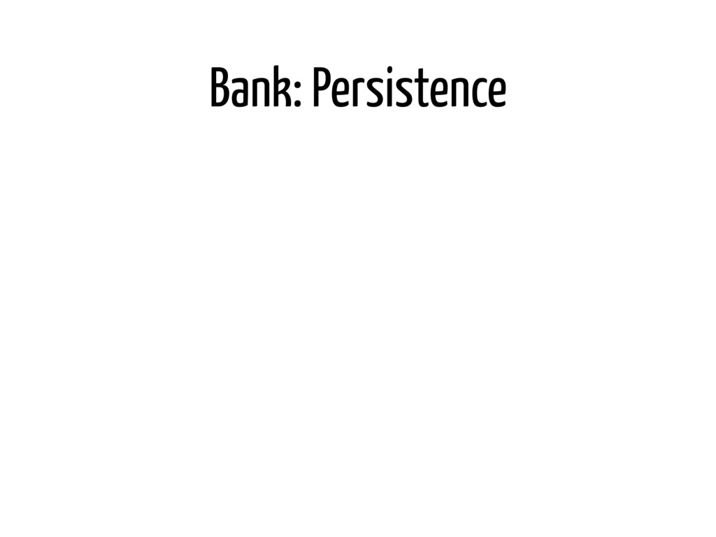 Bank: Persistence