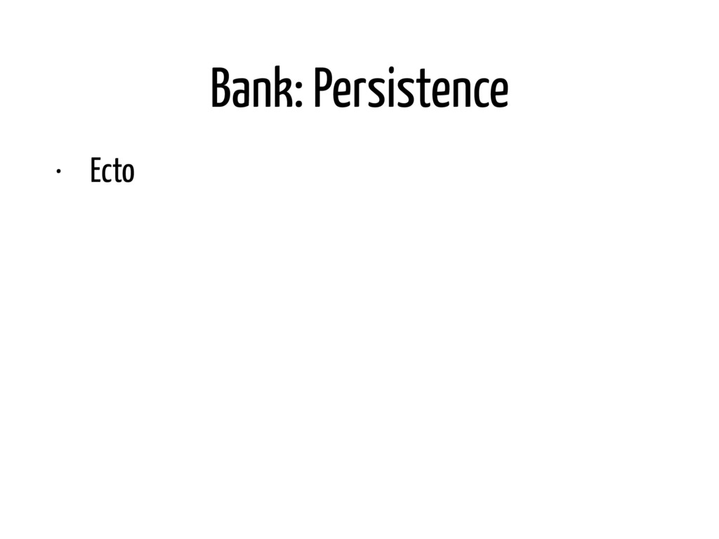 Bank: Persistence • Ecto • Where to put Repo ac...