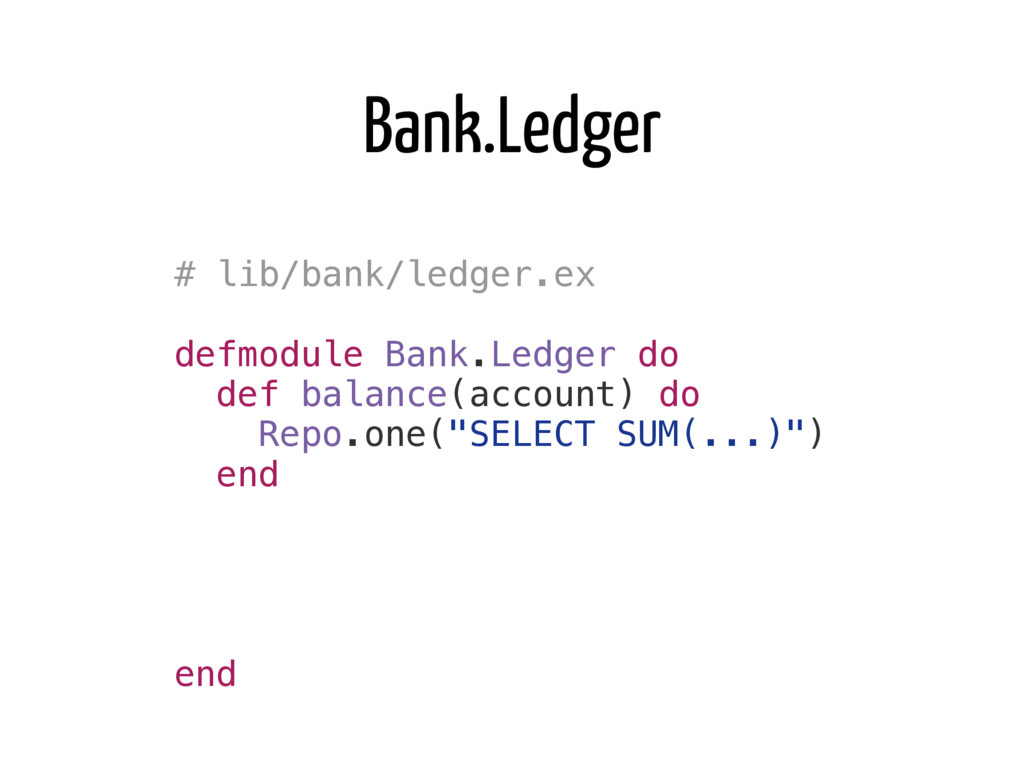 Bank.Ledger # lib/bank/ledger.ex defmodule Bank...