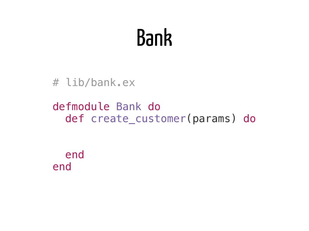 Bank # lib/bank.ex defmodule Bank do def create...