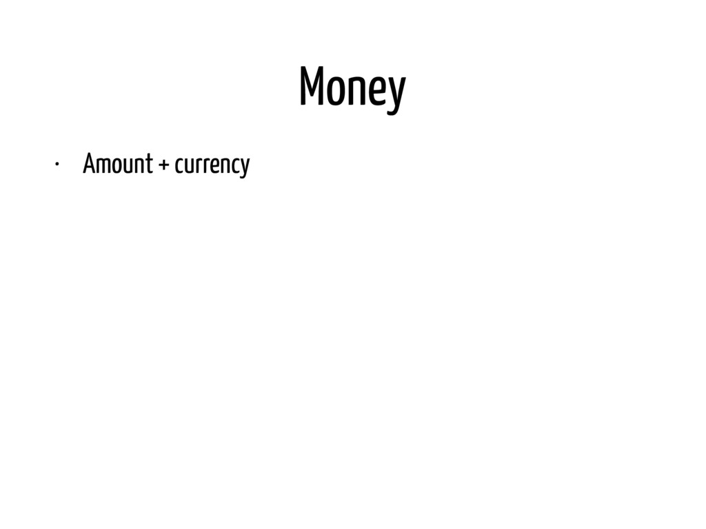 Money • Amount + currency • Operations • Persis...