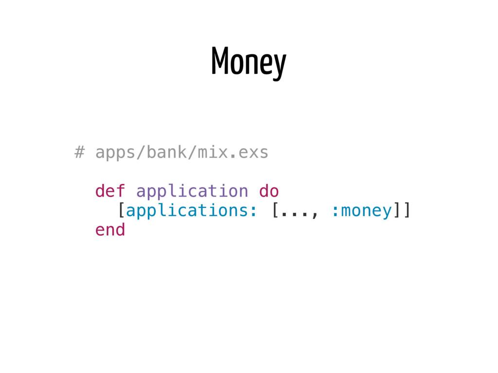 Money # apps/bank/mix.exs def application do [a...