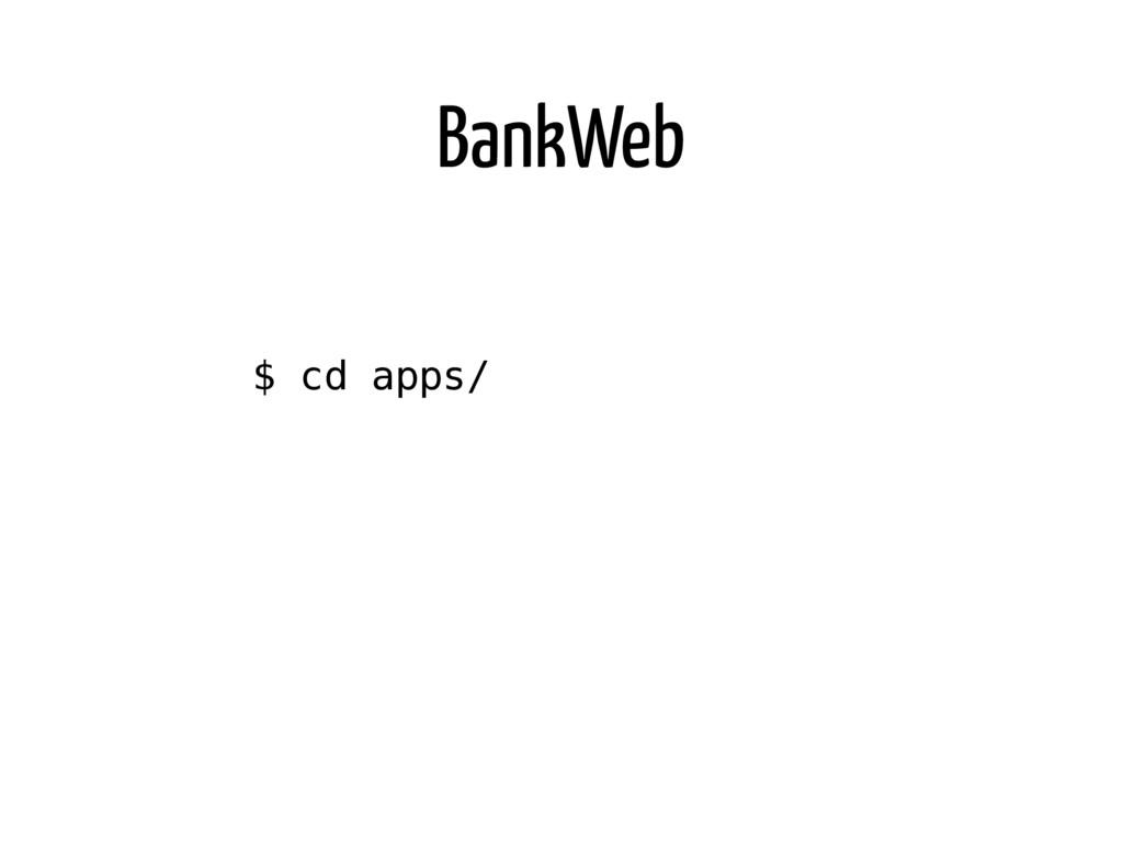 BankWeb $ cd apps/ $ mix phoenix.new bank_web #...