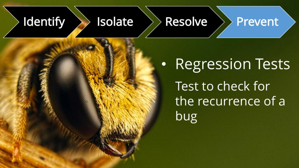 Identify Isolate Resolve Prevent • Regression T...