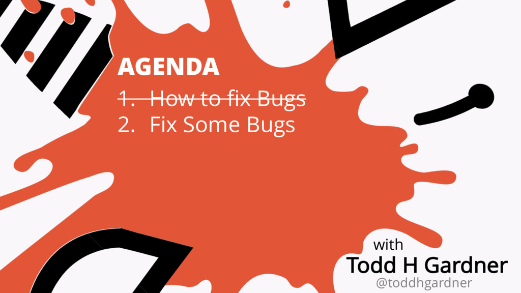 AGENDA 1. How to fix Bugs 2. Fix Some Bugs with...
