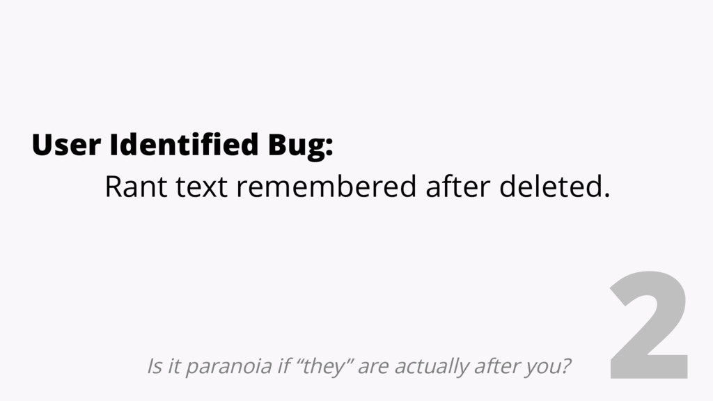 2 User Identified Bug: Rant text remembered aft...