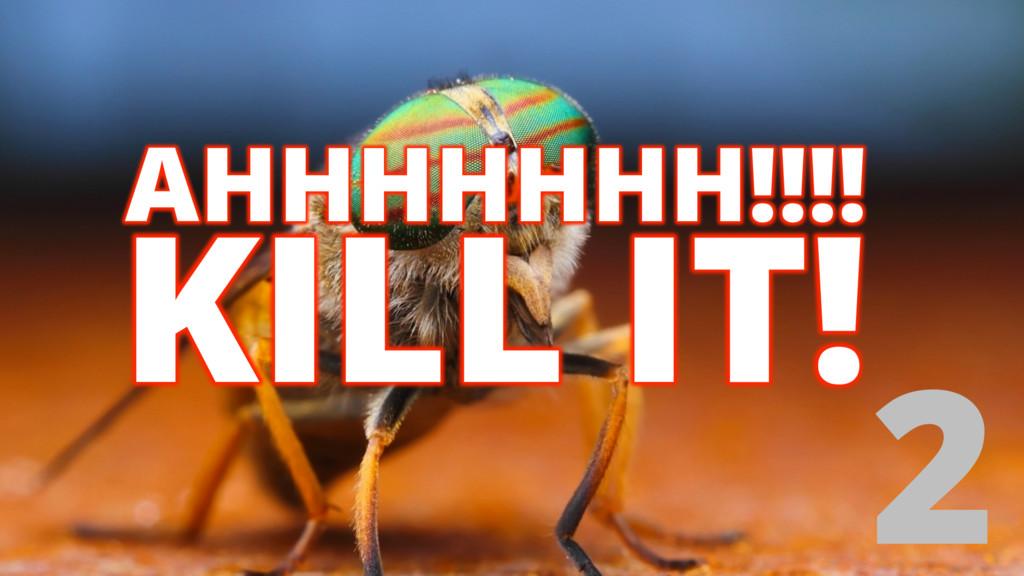 2 KILL IT! AHHHHHHH!!!!
