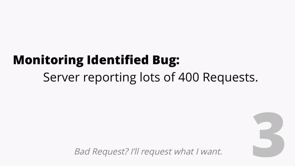 3 Monitoring Identified Bug: Server reporting l...