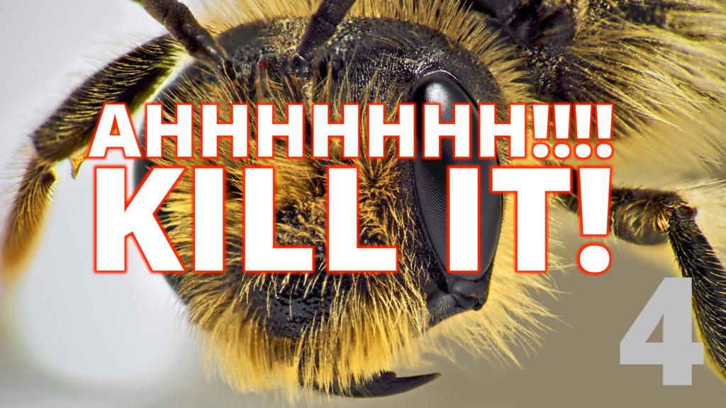 4 KILL IT! AHHHHHHH!!!!