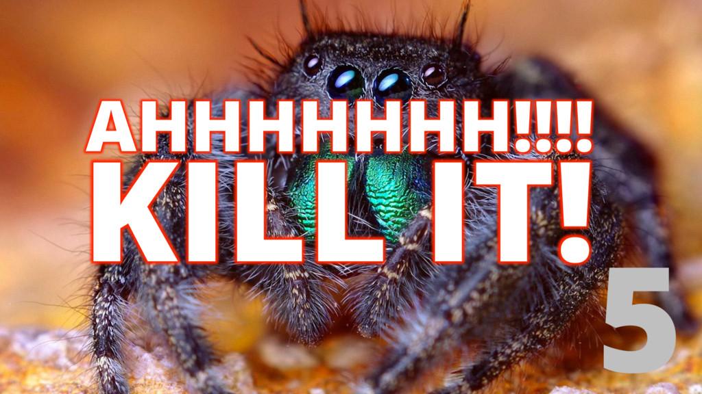KILL IT! 5 AHHHHHHH!!!!