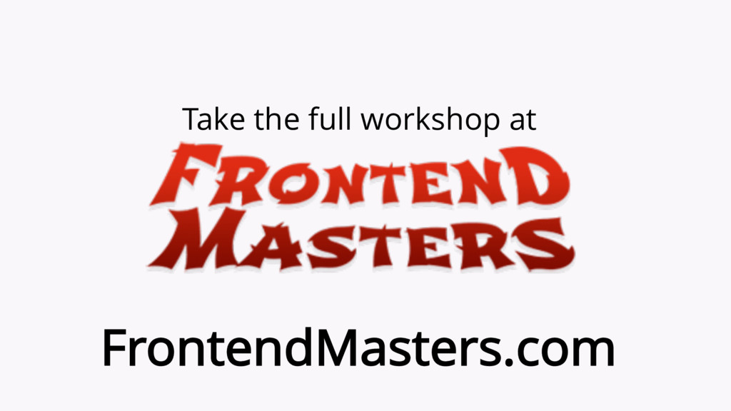 Take the full workshop at FrontendMasters.com