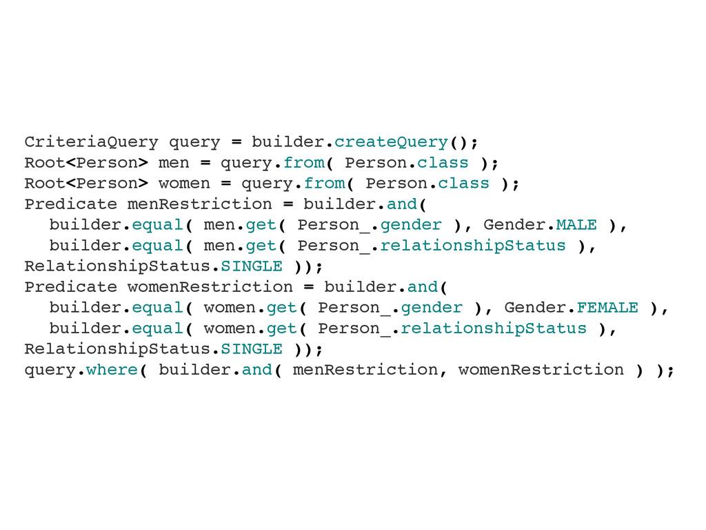 CriteriaQuery query = builder.createQuery();! R...