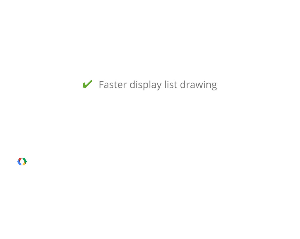 ✔ Faster display list drawing
