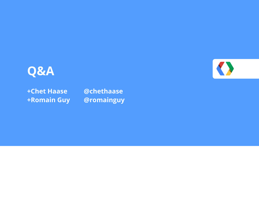 Q&A +Chet Haase +Romain Guy @chethaase @romaing...
