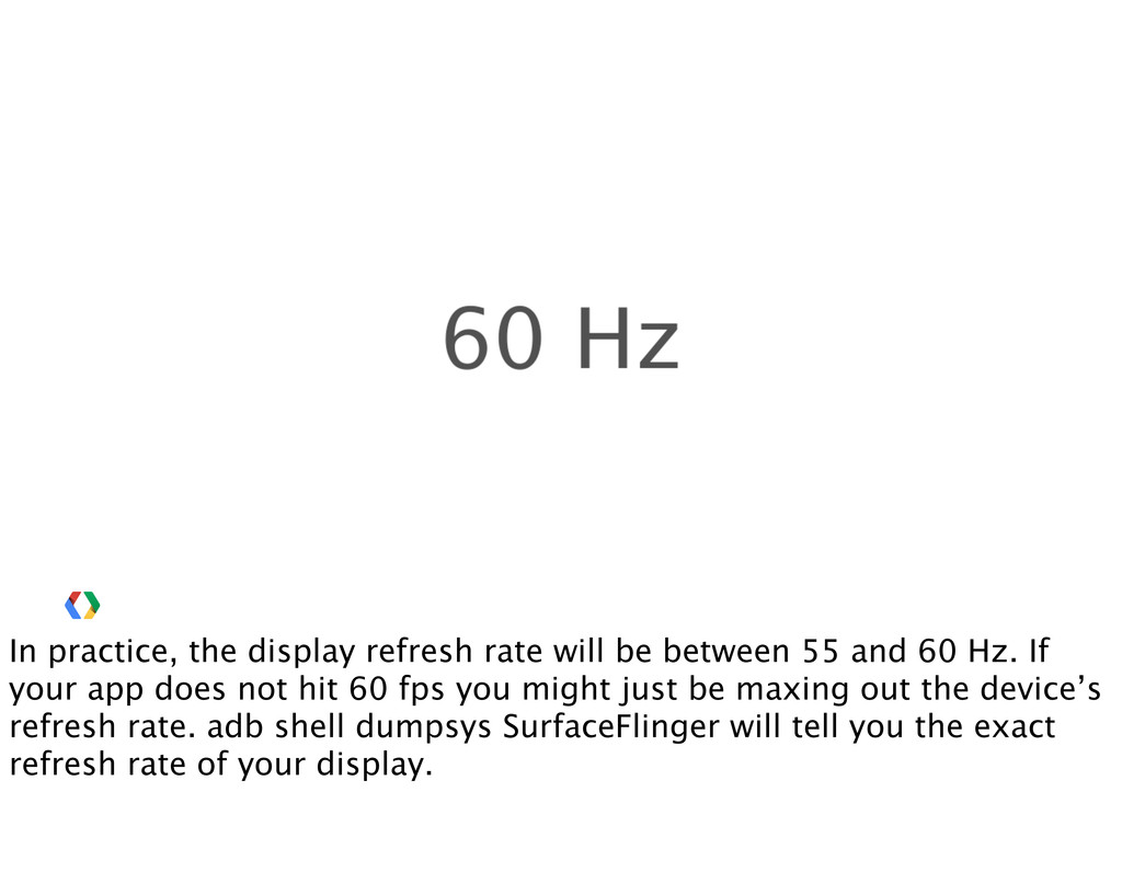 In practice, the display refresh rate will be b...