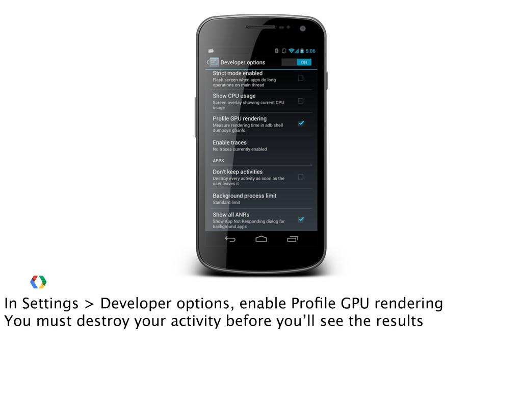 In Settings > Developer options, enable Profile ...