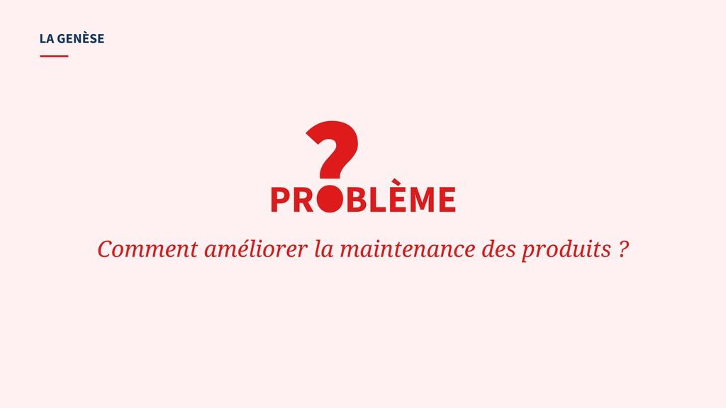 ? Comment améliorer la maintenance des produits...