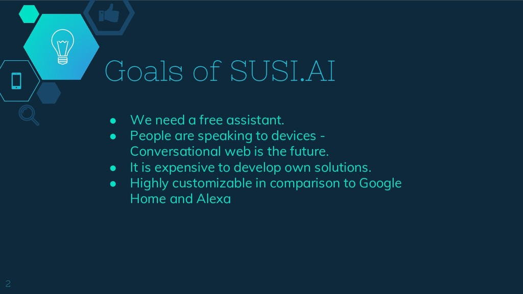 Goals of SUSI.AI ● We need a free assistant. ● ...