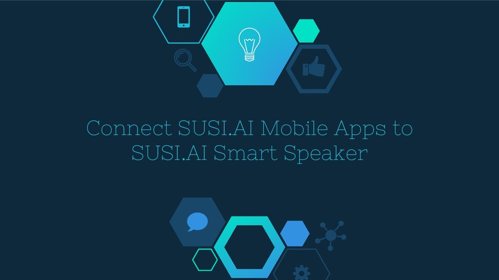 Connect SUSI.AI Mobile Apps to SUSI.AI Smart Sp...