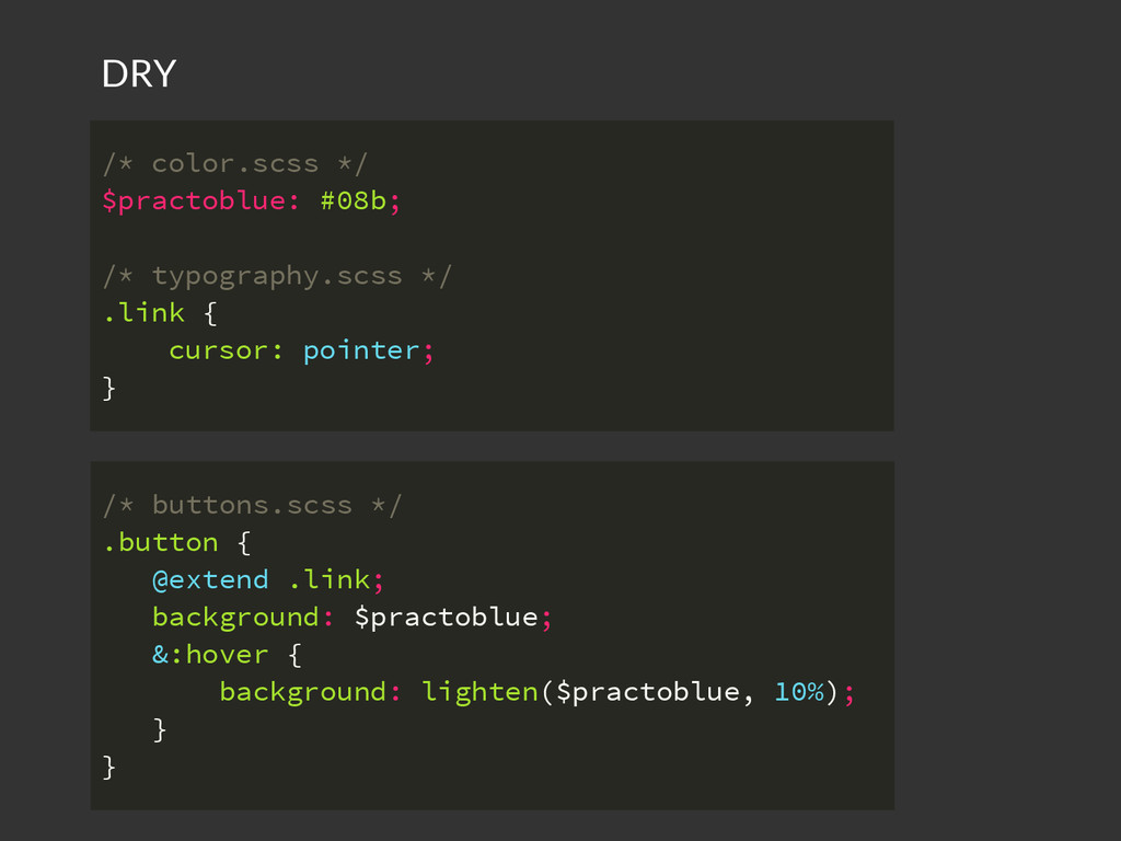 DRY /* color.scss */ $practoblue: #08b; /* typo...