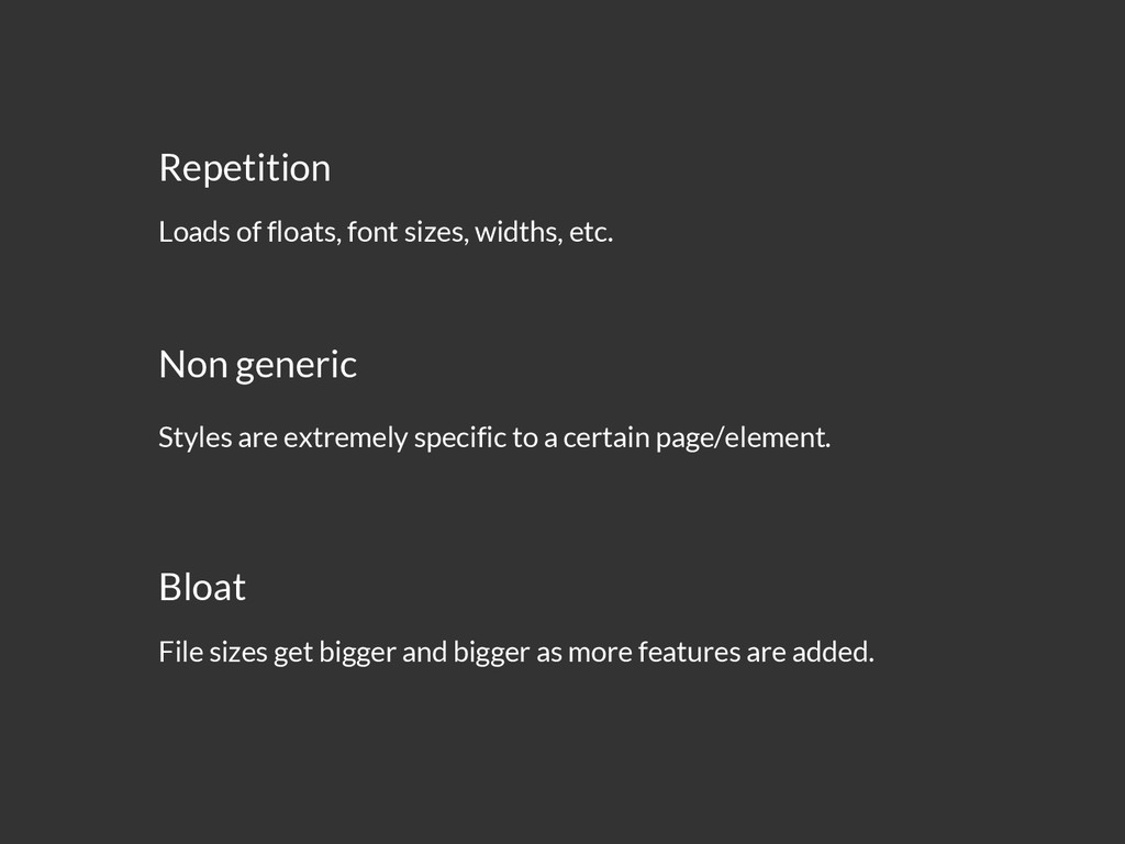 Repetition Loads of floats, font sizes, widths,...