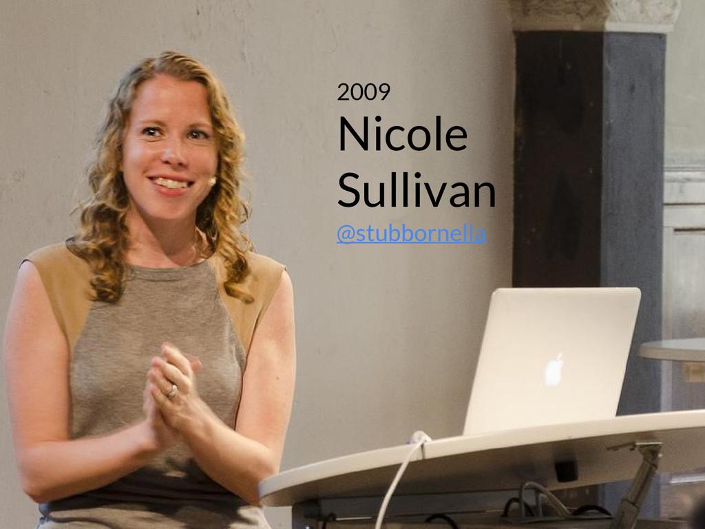 2009 Nicole Sullivan @stubbornella