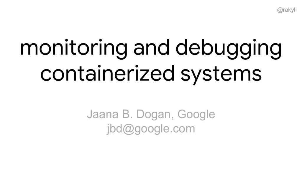 @rakyll monitoring and debugging containerized ...