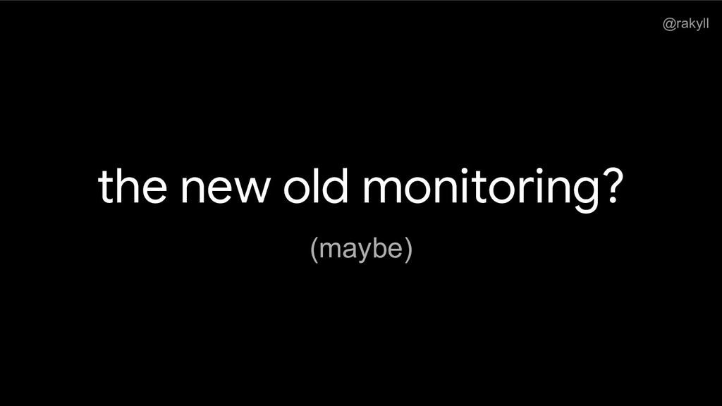 @rakyll the new old monitoring? (maybe)