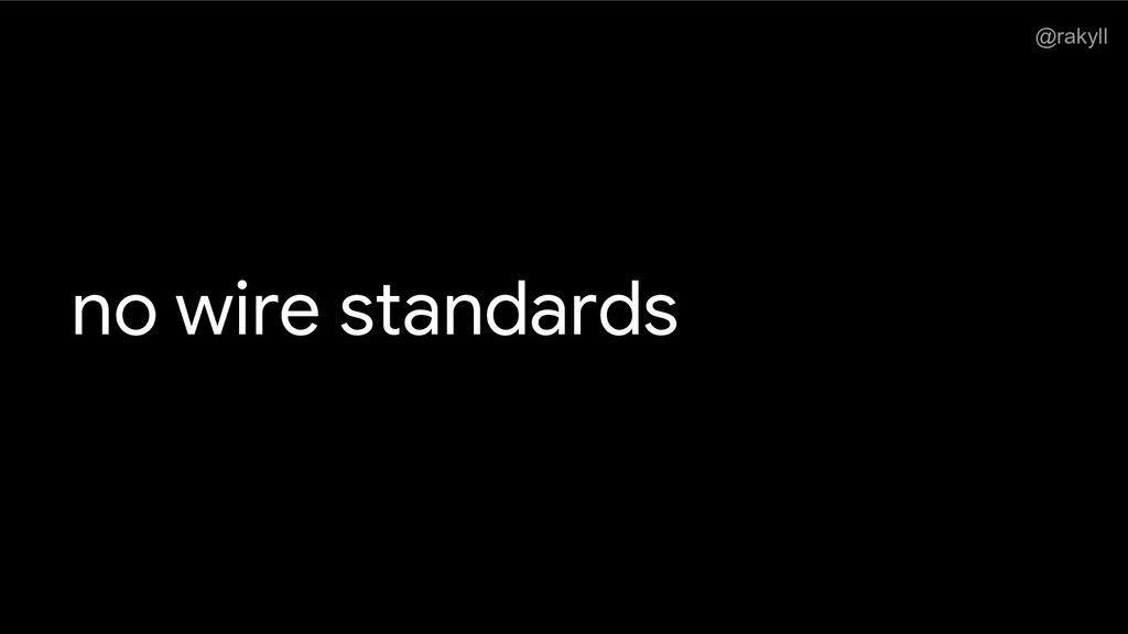 @rakyll no wire standards