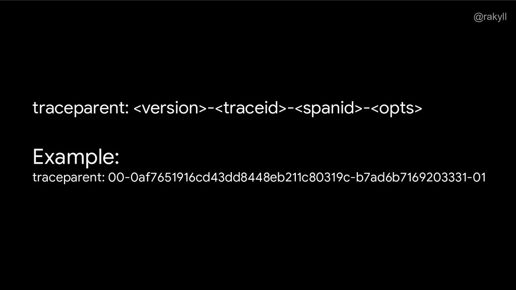 @rakyll traceparent: <version>-<traceid>-<spani...