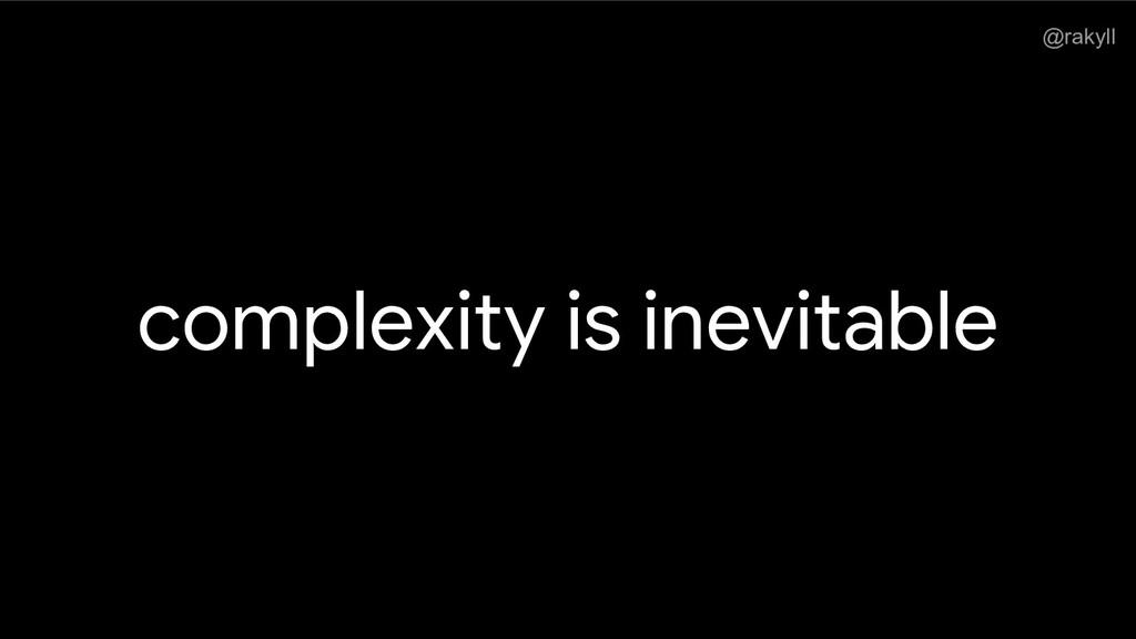 @rakyll complexity is inevitable