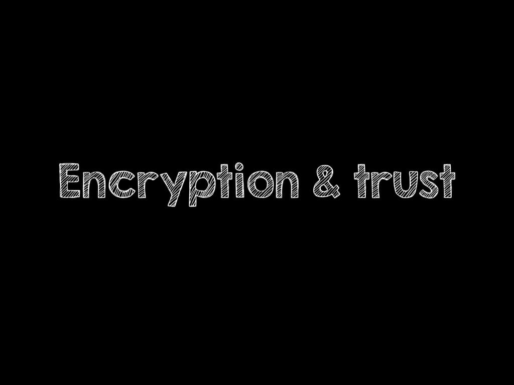 Encryption & trust