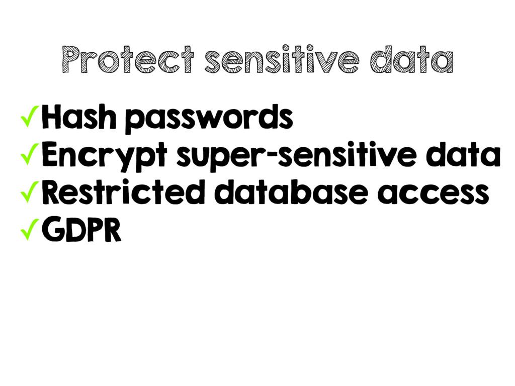 ✓Hash passwords ✓Encrypt super-sensitive data ✓...
