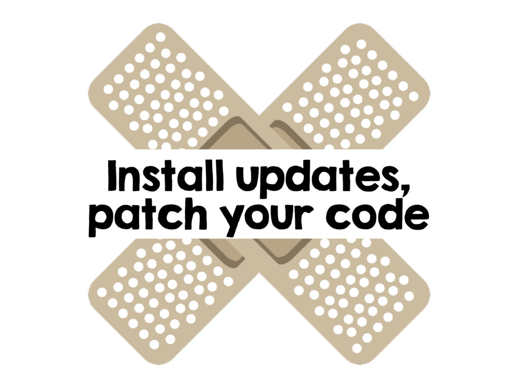 Install updates, patch your code