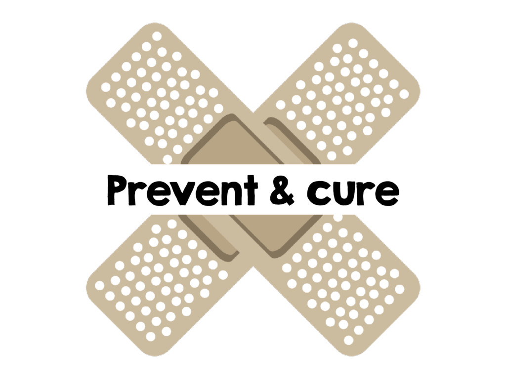 Prevent & cure
