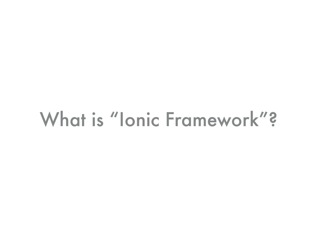 "What is ""Ionic Framework""?"