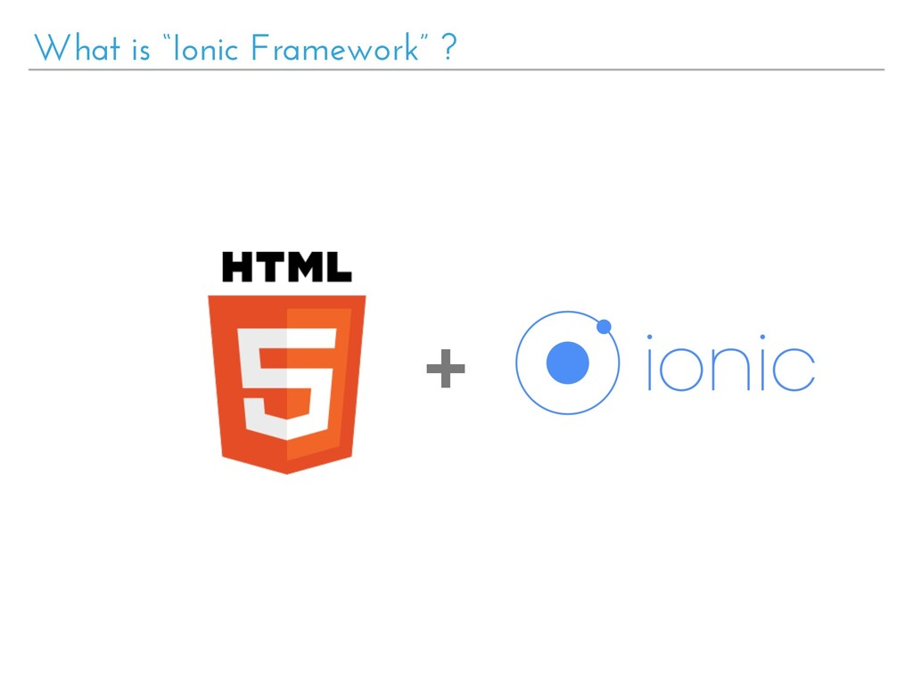 "What is ""Ionic Framework"" ? +"