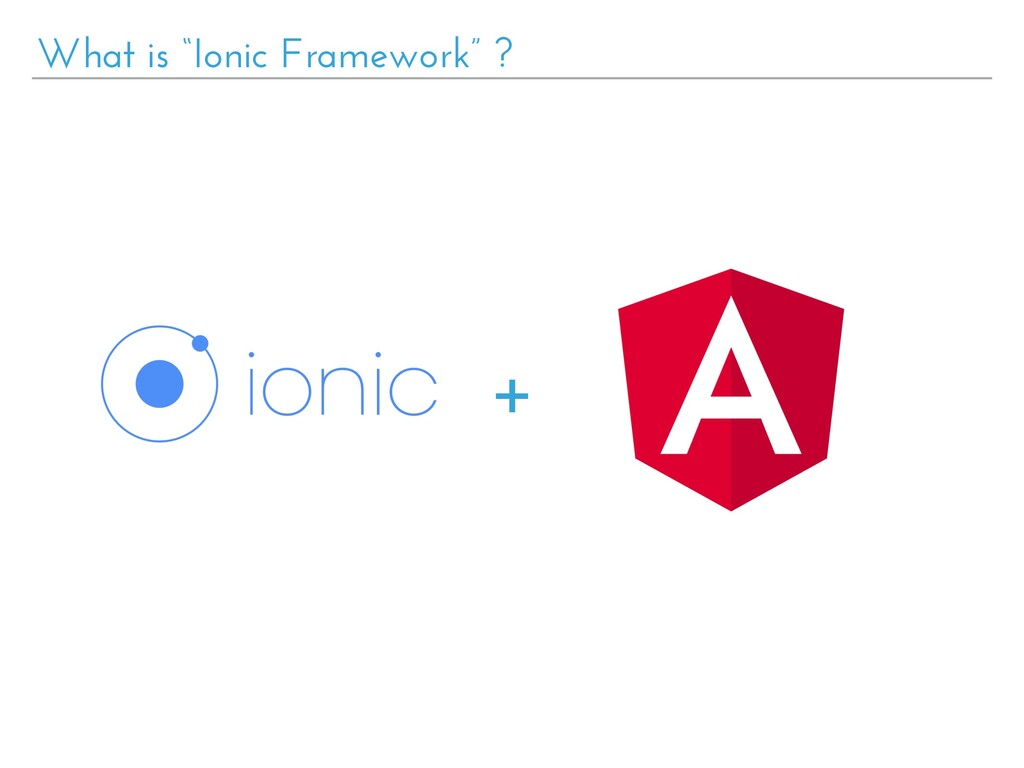 "+ What is ""Ionic Framework"" ?"