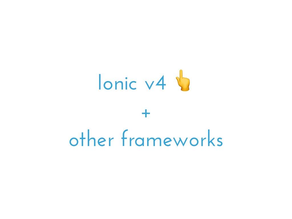 Ionic v4  + other frameworks