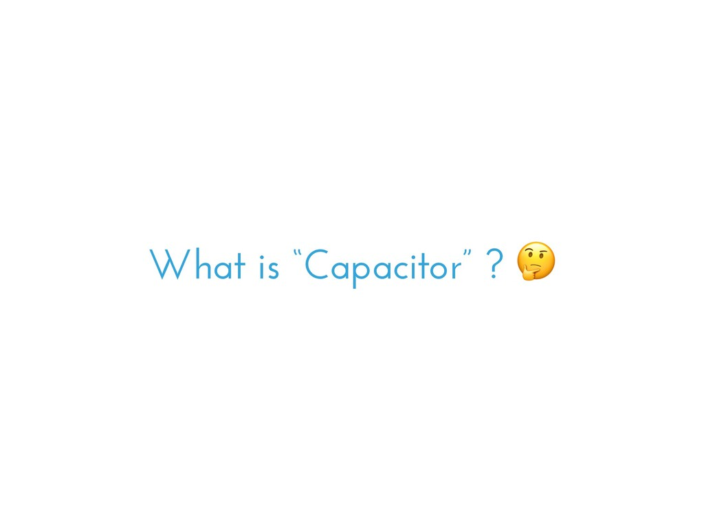 "What is ""Capacitor"" ?"