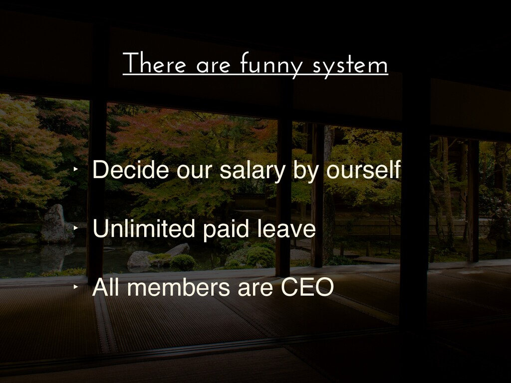 There are funny system ‣ Decide our salary by o...