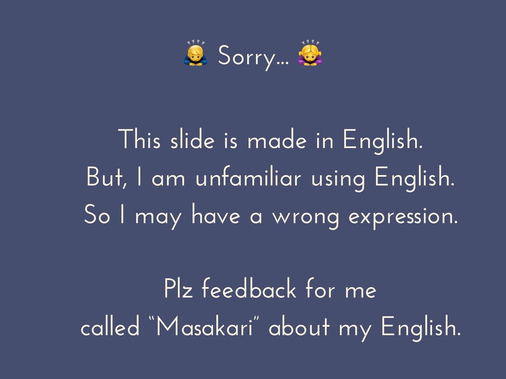 Sorry... # This slide is made in English. But,...