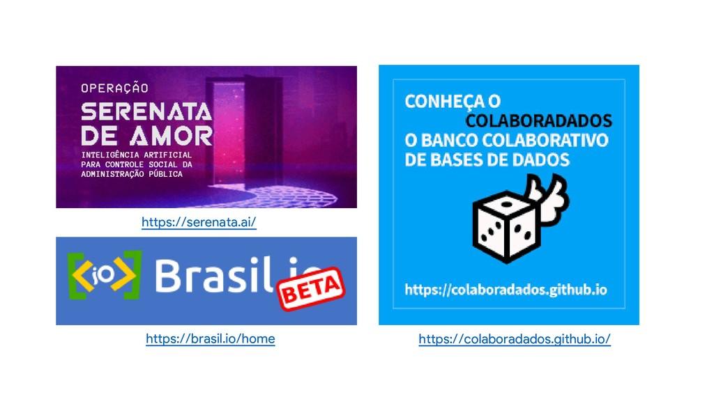 https://brasil.io/home https://serenata.ai/ htt...