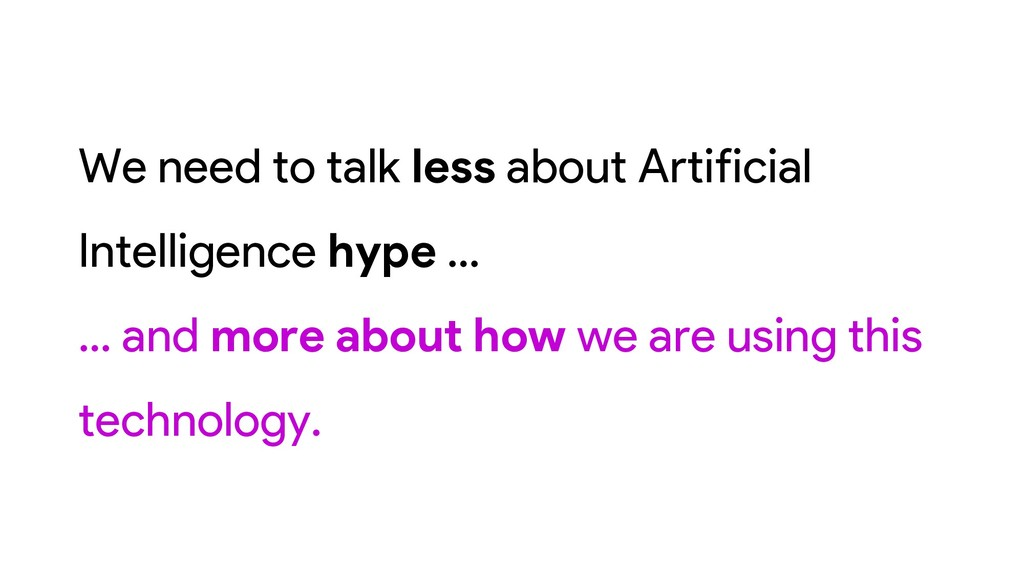 We need to talk less about Artificial Intellige...
