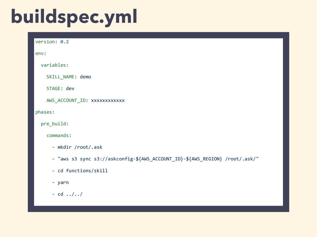 buildspec.yml version: 0.2 env: variables: SKIL...