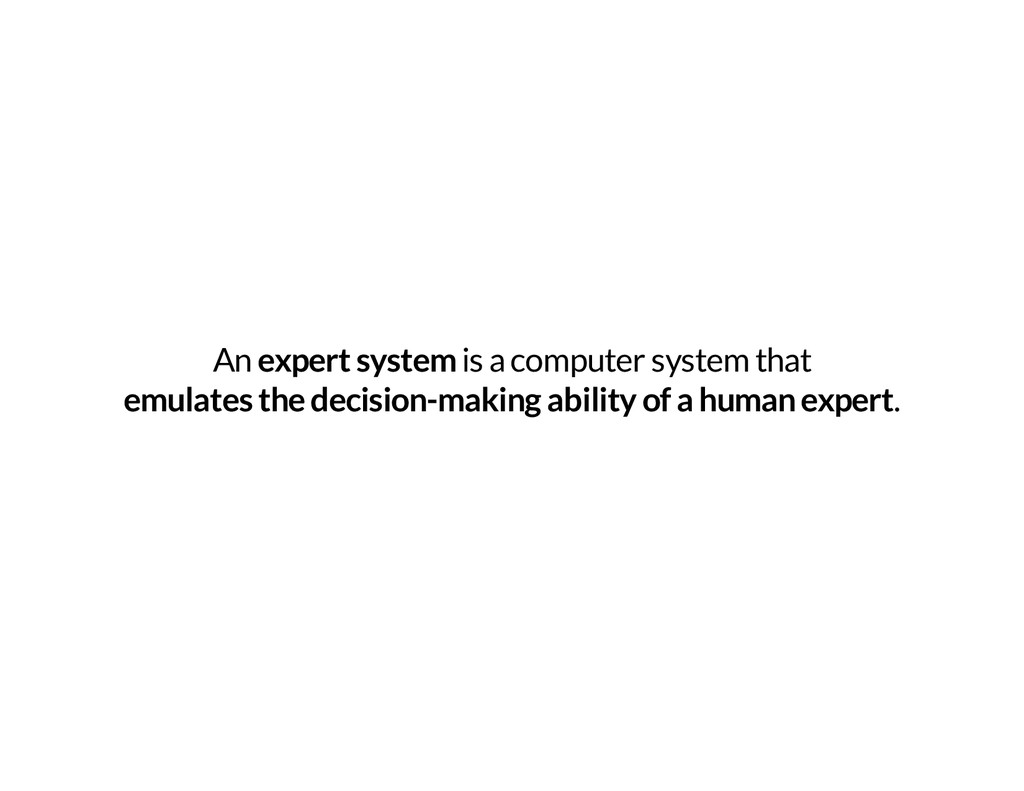 An expert system is a computer system that emul...