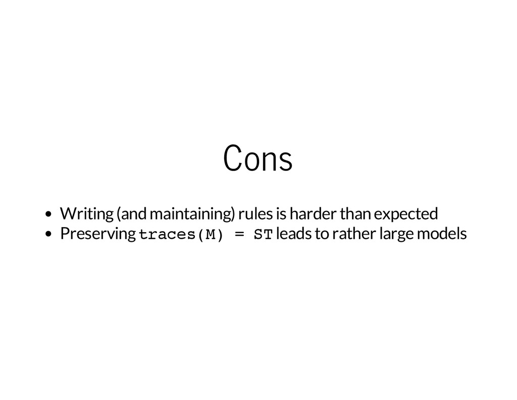 Cons Writing (and maintaining) rules is harder ...