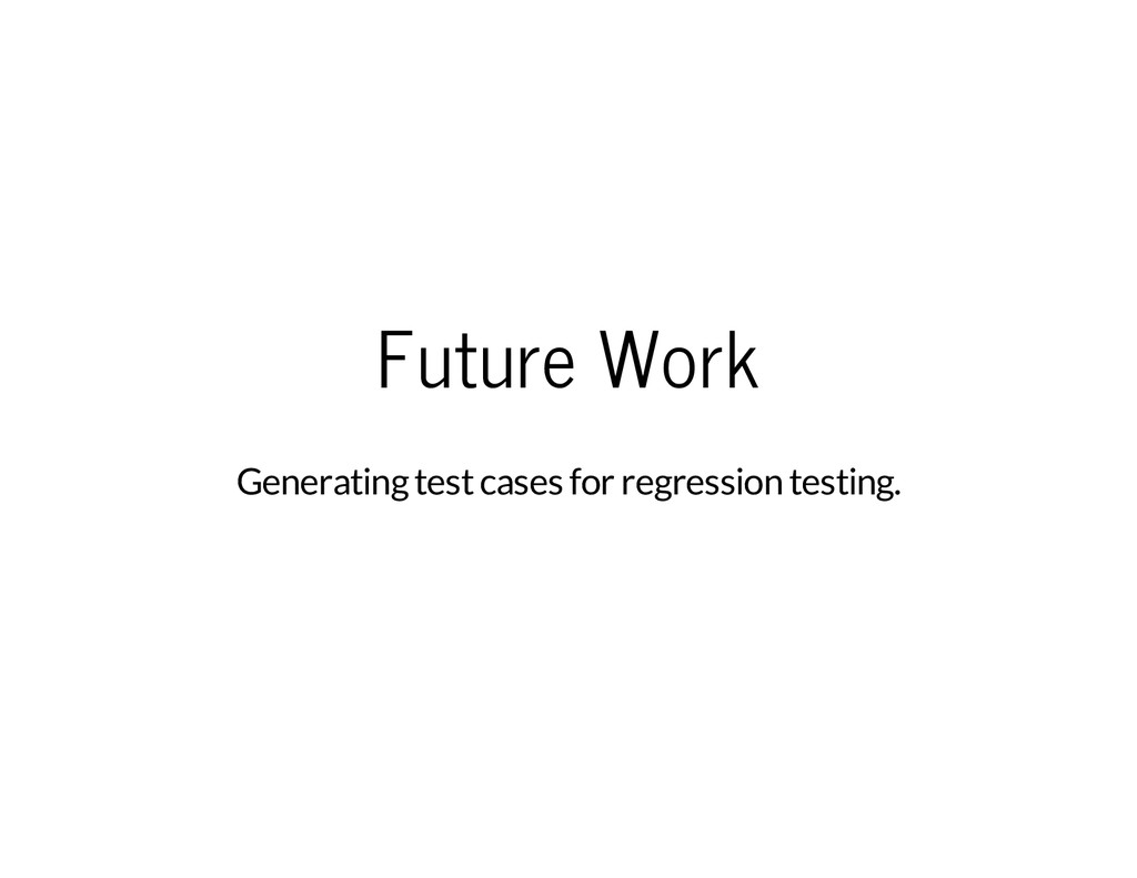 Future Work Generating test cases for regressio...